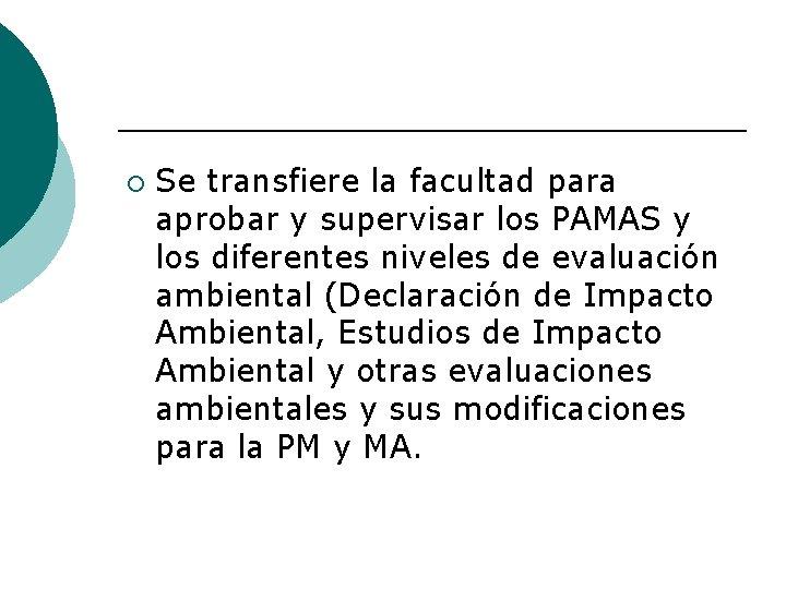 ¡ Se transfiere la facultad para aprobar y supervisar los PAMAS y los diferentes