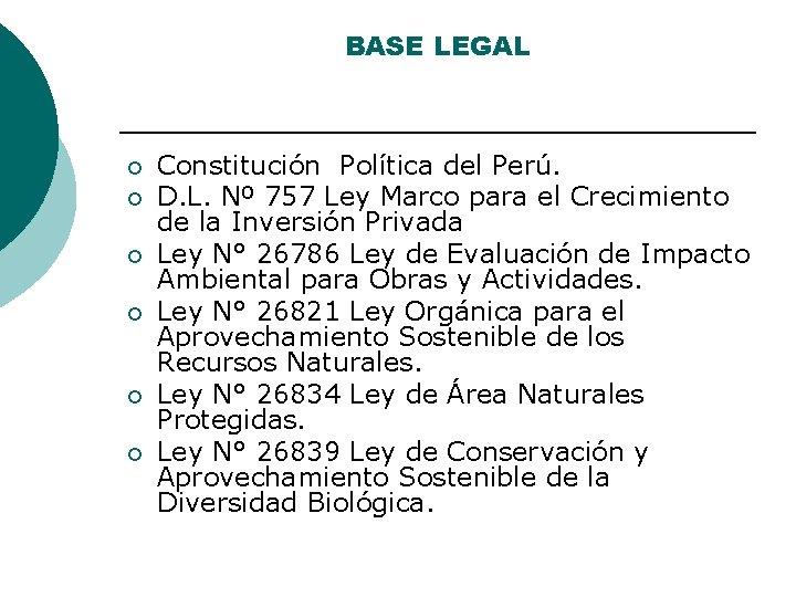 BASE LEGAL ¡ ¡ ¡ Constitución Política del Perú. D. L. Nº 757 Ley