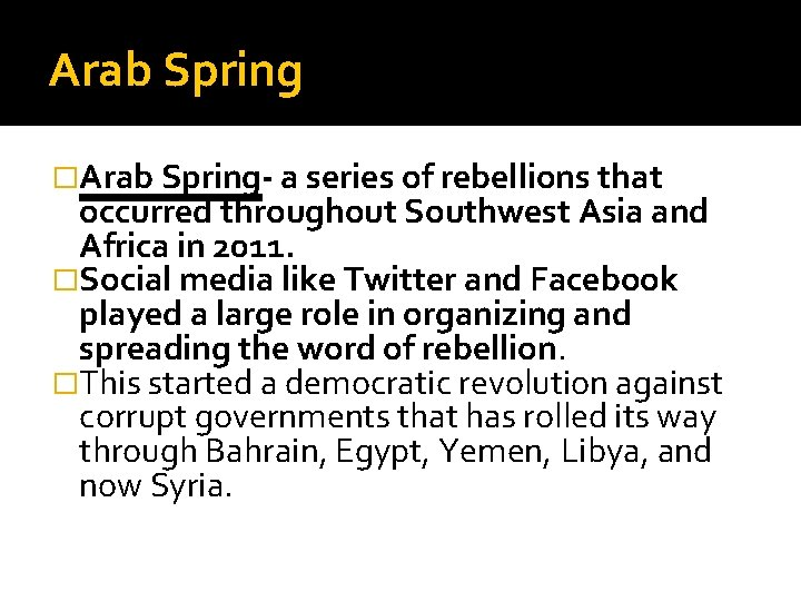 Arab Spring �Arab Spring- a series of rebellions that occurred throughout Southwest Asia and
