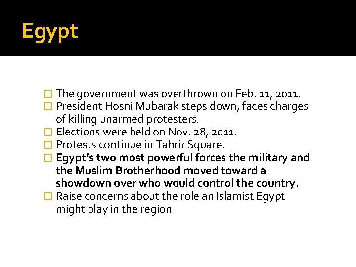 Egypt � The government was overthrown on Feb. 11, 2011. � President Hosni Mubarak