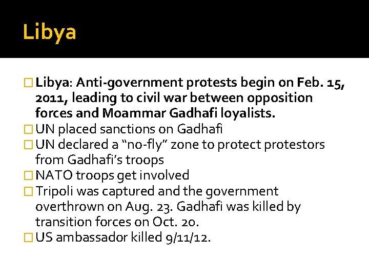 Libya � Libya: Anti-government protests begin on Feb. 15, 2011, leading to civil war