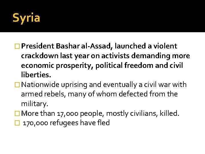 Syria � President Bashar al-Assad, launched a violent crackdown last year on activists demanding