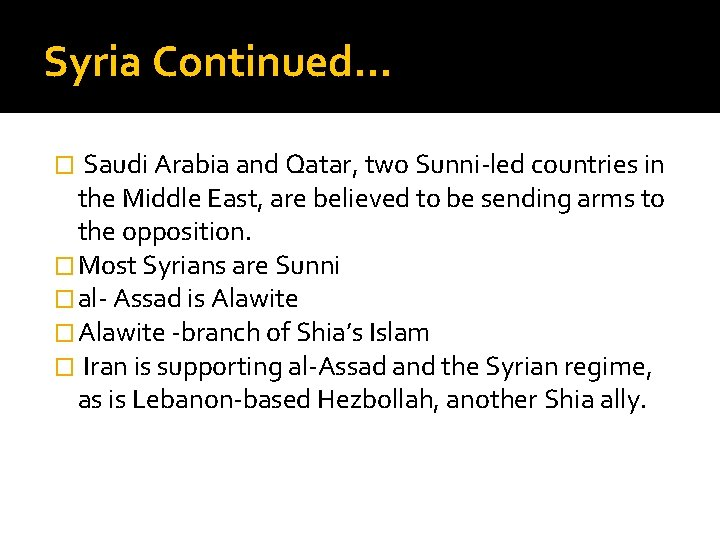 Syria Continued… � Saudi Arabia and Qatar, two Sunni-led countries in the Middle East,