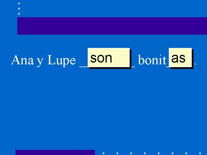 son as Ana y Lupe ____ bonit____.