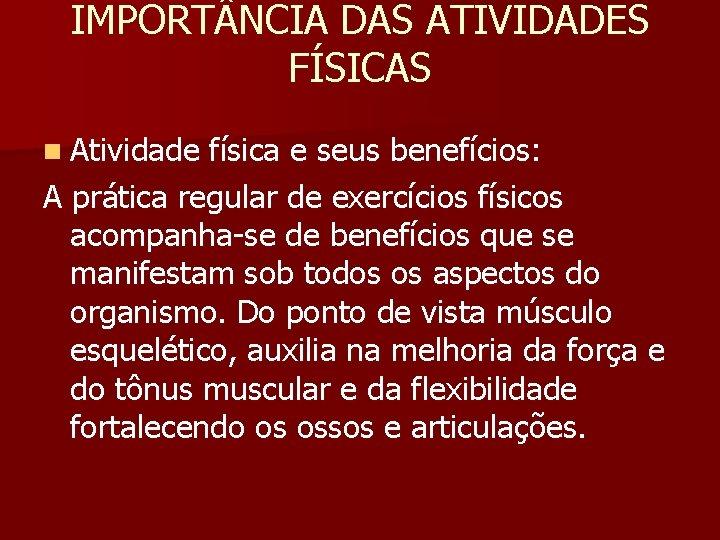 IMPORT NCIA DAS ATIVIDADES FÍSICAS n Atividade física e seus benefícios: A prática regular
