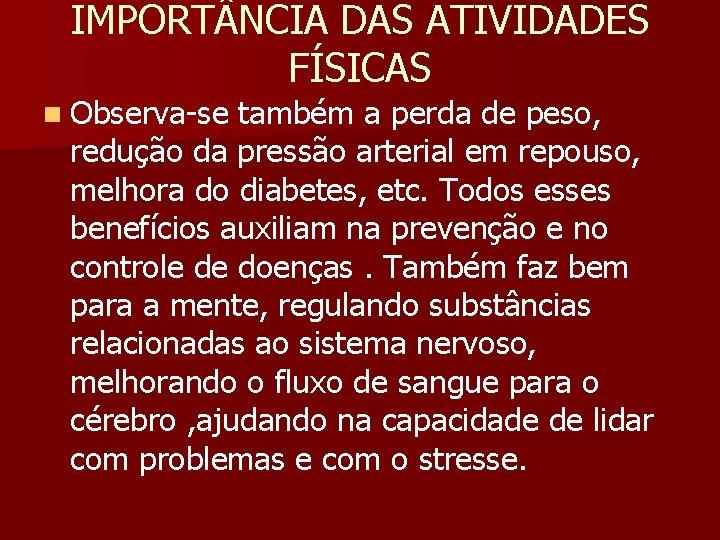IMPORT NCIA DAS ATIVIDADES FÍSICAS n Observa-se também a perda de peso, redução da