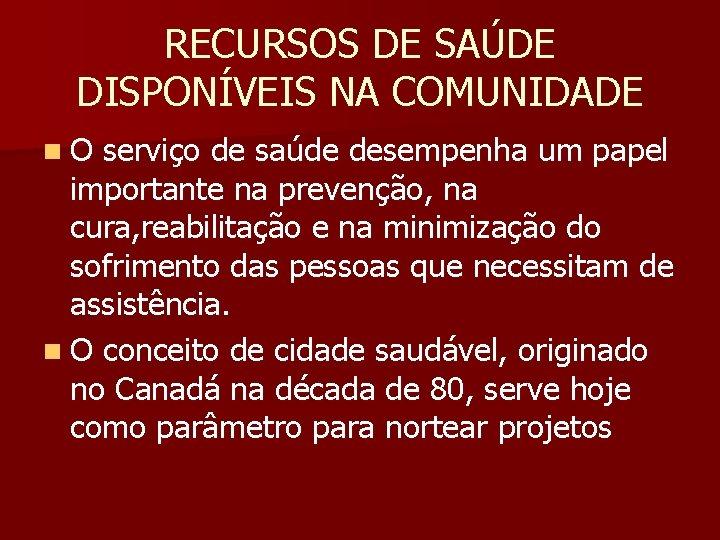 RECURSOS DE SAÚDE DISPONÍVEIS NA COMUNIDADE n. O serviço de saúde desempenha um papel