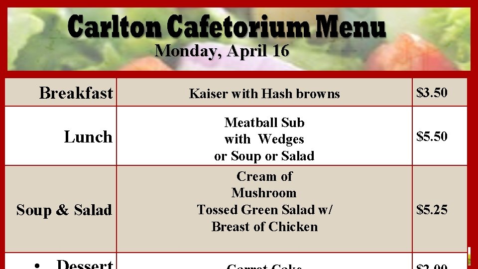 Monday, April 16 Breakfast Lunch Soup & Salad Kaiser with Hash browns Meatball Sub