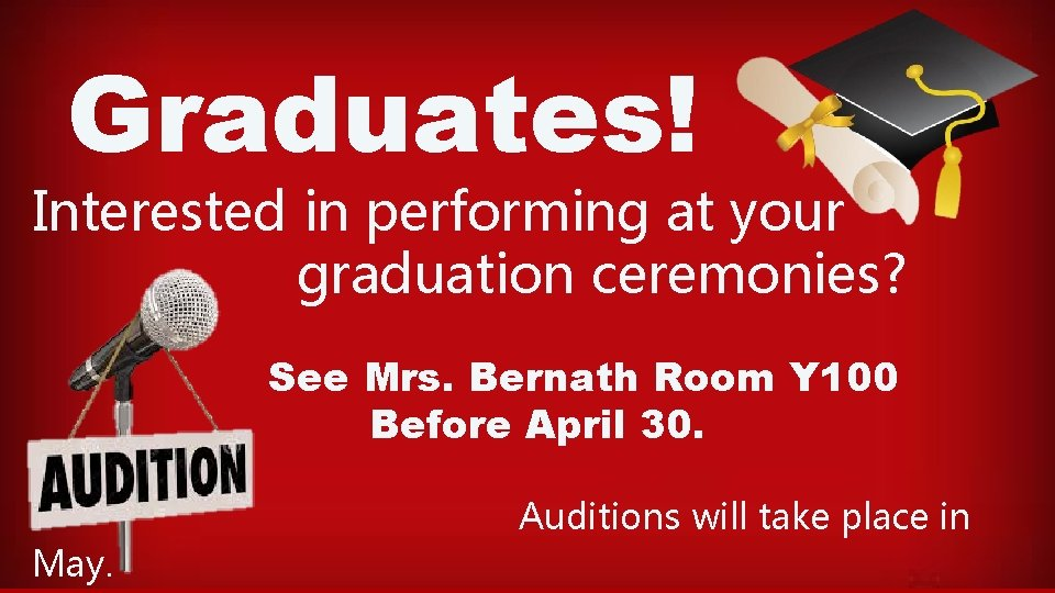 Graduates! Interested in performing at your graduation ceremonies? See Mrs. Bernath Room Y 100
