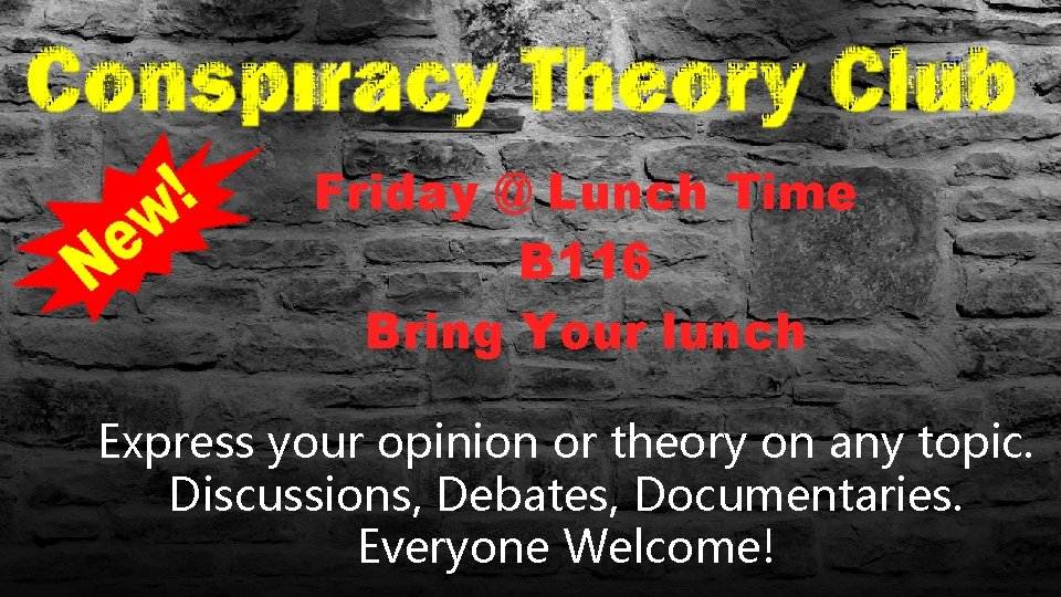 Friday @ Lunch Time B 116 Bring Your lunch Express your opinion or theory