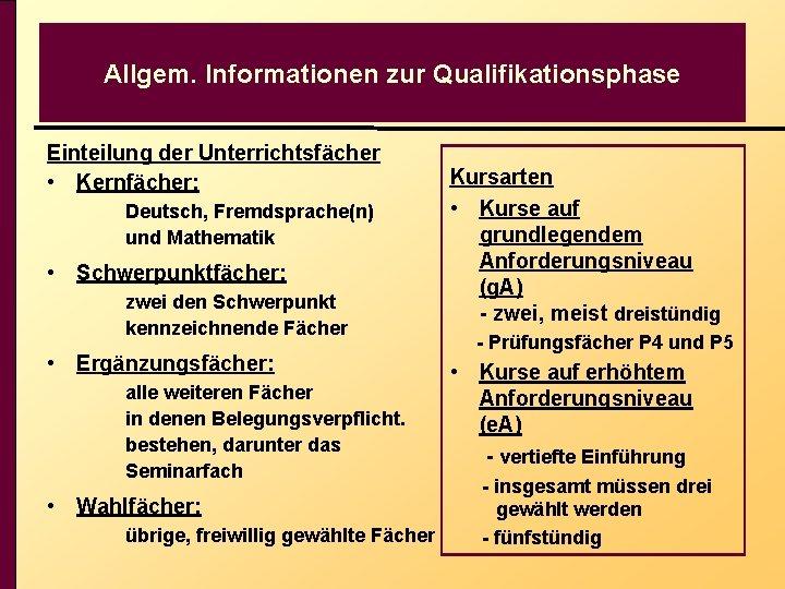 Allgem. Informationen zur Qualifikationsphase Einteilung der Unterrichtsfächer • Kernfächer: Deutsch, Fremdsprache(n) und Mathematik •