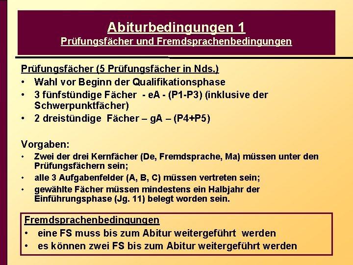 Abiturbedingungen 1 Prüfungsfächer und Fremdsprachenbedingungen Prüfungsfächer (5 Prüfungsfächer in Nds. ) • Wahl vor