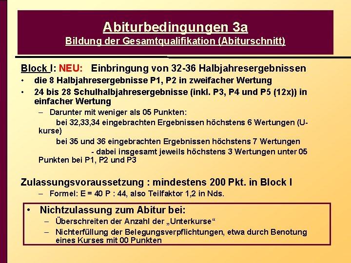 Abiturbedingungen 3 a Bildung der Gesamtqualifikation (Abiturschnitt) Block I: NEU: Einbringung von 32 -36