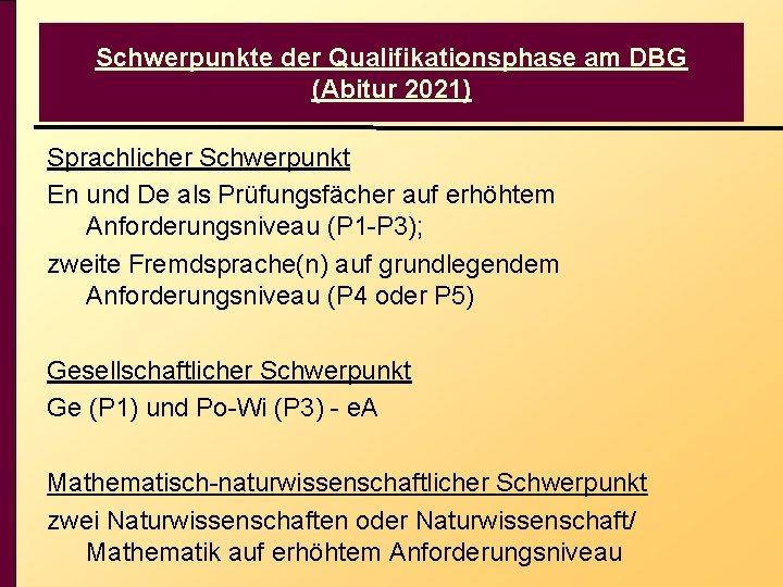 Schwerpunkte der Qualifikationsphase am DBG (Abitur 2021) Sprachlicher Schwerpunkt En und De als Prüfungsfächer