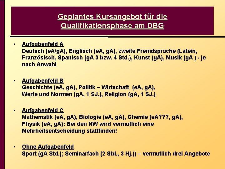 Geplantes Kursangebot für die Qualifikationsphase am DBG • Aufgabenfeld A Deutsch (e. A/g. A),