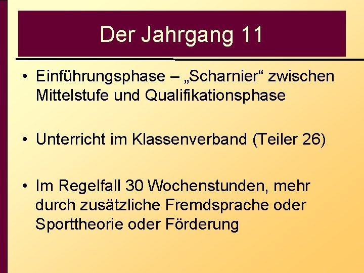 """Der Jahrgang 11 • Einführungsphase – """"Scharnier"""" zwischen Mittelstufe und Qualifikationsphase • Unterricht im"""
