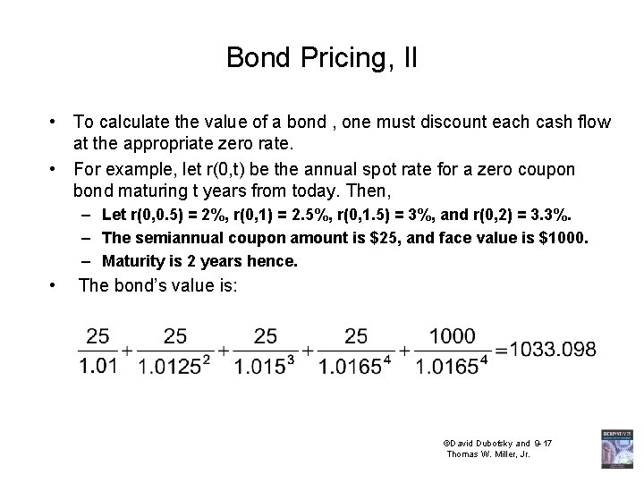 Bond Pricing, II • To calculate the value of a bond , one must