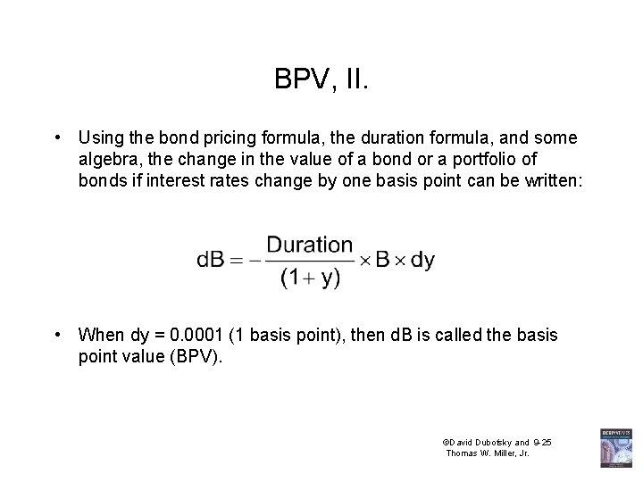 BPV, II. • Using the bond pricing formula, the duration formula, and some algebra,