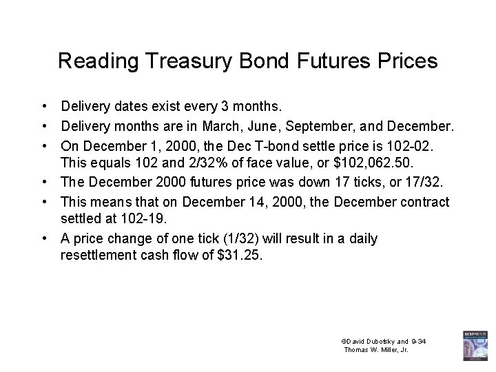 Reading Treasury Bond Futures Prices • Delivery dates exist every 3 months. • Delivery