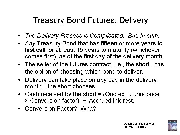 Treasury Bond Futures, Delivery • The Delivery Process is Complicated. But, in sum: •