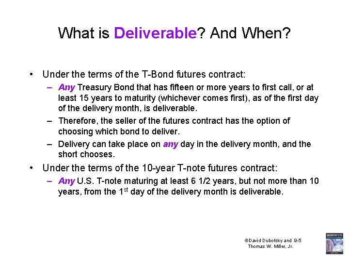 What is Deliverable? And When? • Under the terms of the T-Bond futures contract: