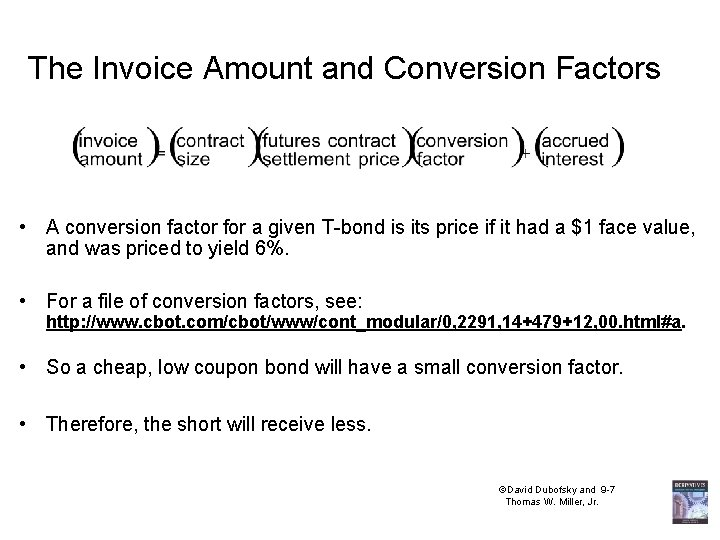 The Invoice Amount and Conversion Factors • A conversion factor for a given T-bond