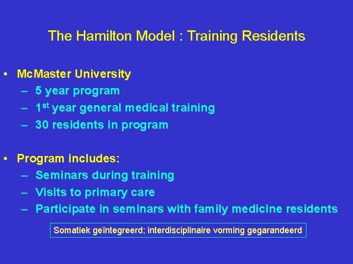 The Hamilton Model : Training Residents • Mc. Master University – 5 year program