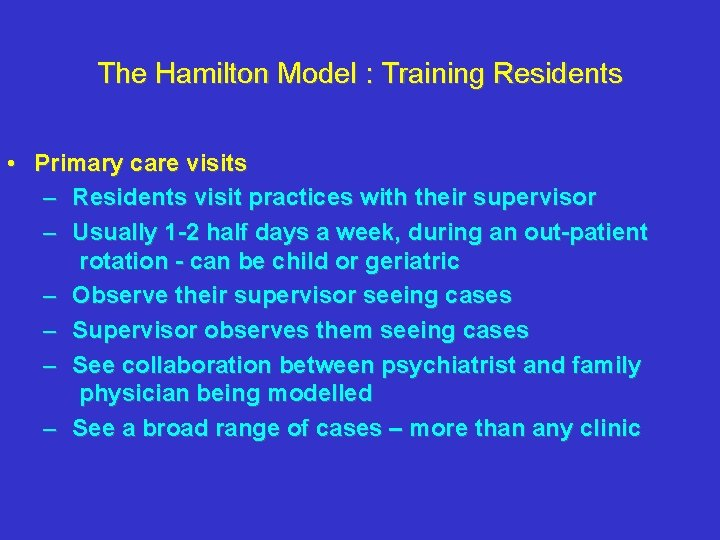 The Hamilton Model : Training Residents • Primary care visits – Residents visit practices