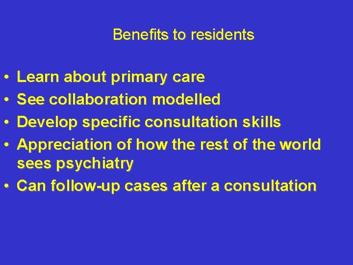 Benefits to residents • • Learn about primary care See collaboration modelled Develop specific