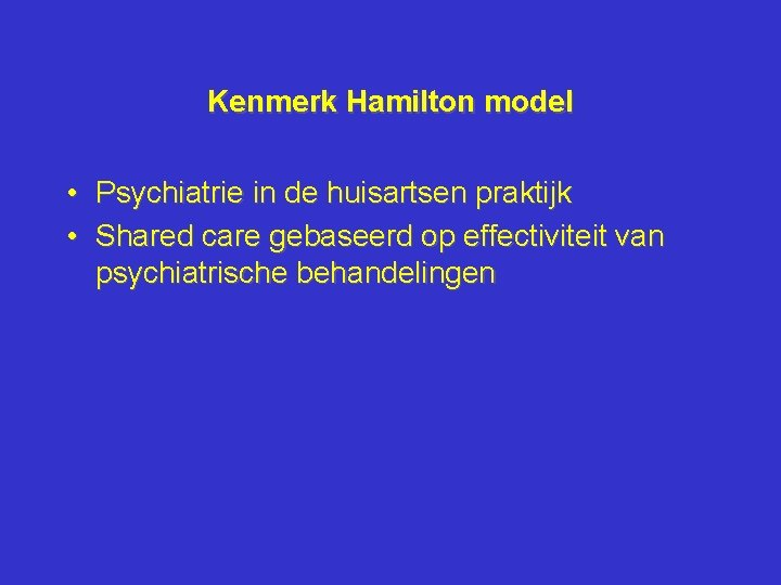 Kenmerk Hamilton model • Psychiatrie in de huisartsen praktijk • Shared care gebaseerd op