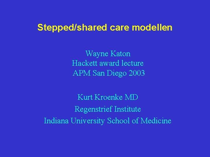 Stepped/shared care modellen Wayne Katon Hackett award lecture APM San Diego 2003 Kurt Kroenke