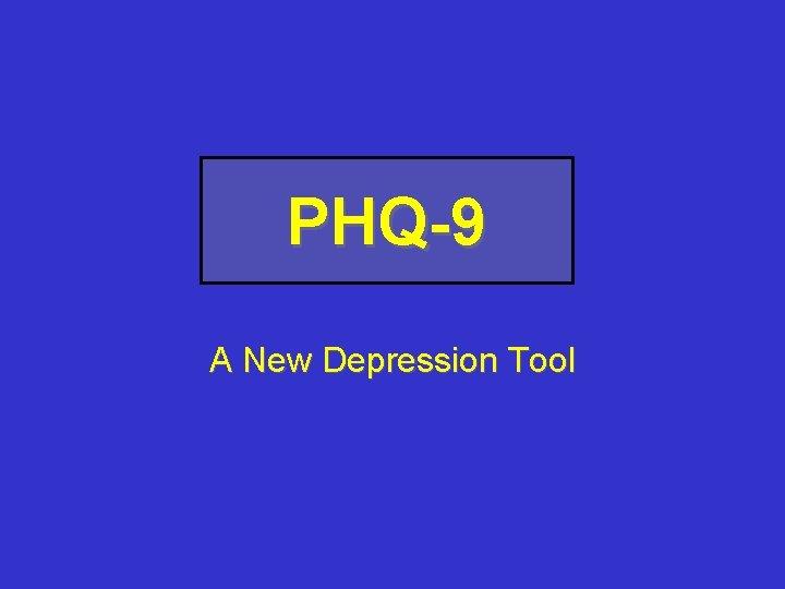 PHQ-9 A New Depression Tool