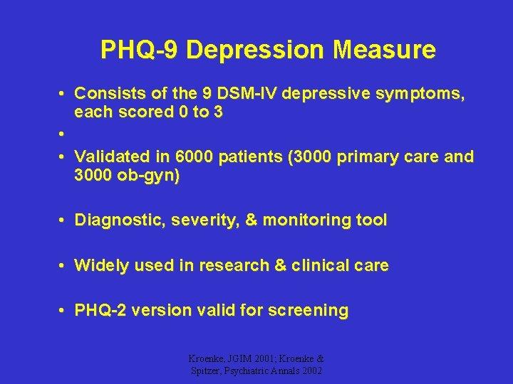 PHQ-9 Depression Measure • Consists of the 9 DSM-IV depressive symptoms, each scored 0