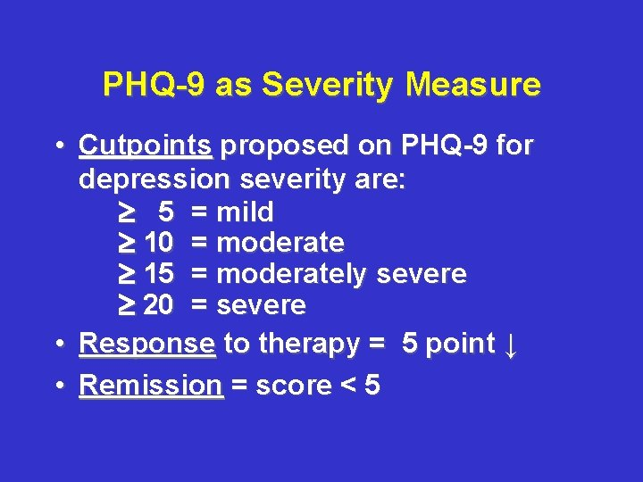 PHQ-9 as Severity Measure • Cutpoints proposed on PHQ-9 for depression severity are: 5