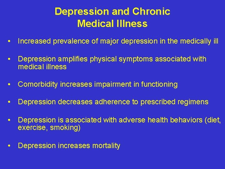 Depression and Chronic Medical Illness • Increased prevalence of major depression in the medically