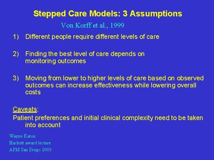 Stepped Care Models: 3 Assumptions Von Korff et al. , 1999 1) Different people