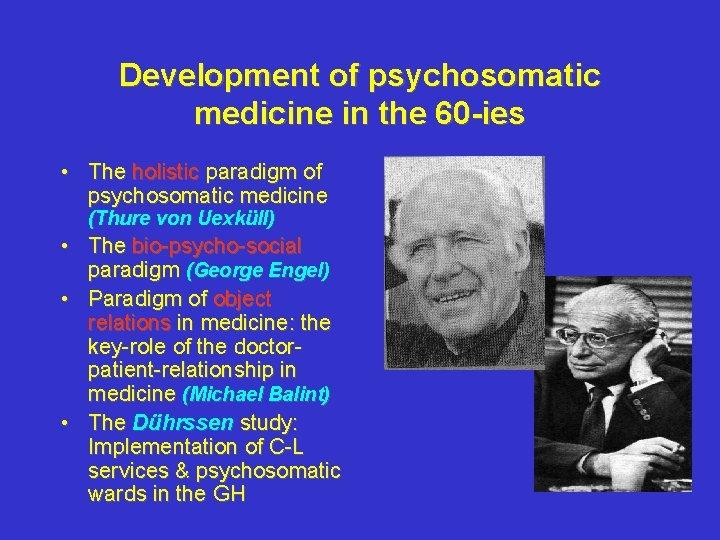 Development of psychosomatic medicine in the 60 -ies • The holistic paradigm of psychosomatic