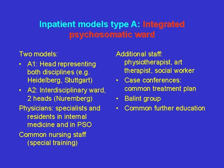 Inpatient models type A: Integrated psychosomatic ward Two models: • A 1: Head representing