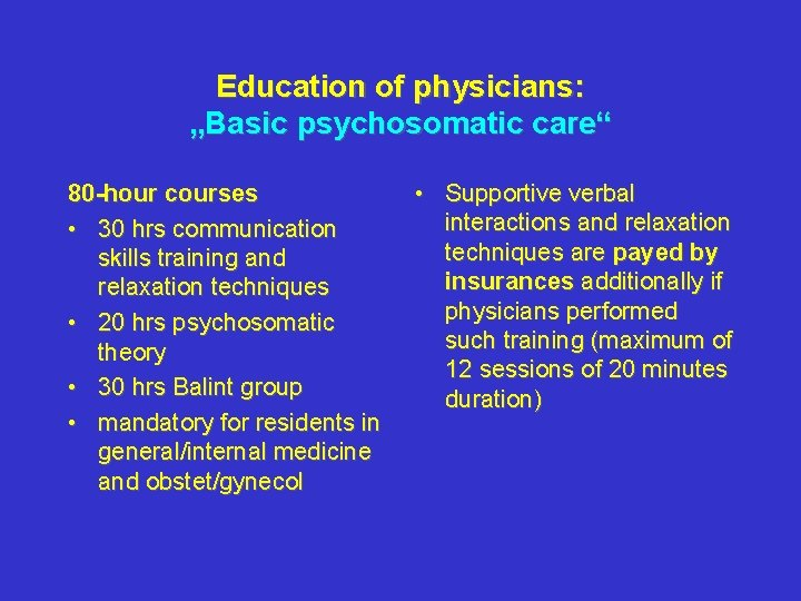"""Education of physicians: """"Basic psychosomatic care"""" 80 -hour courses • 30 hrs communication skills"""
