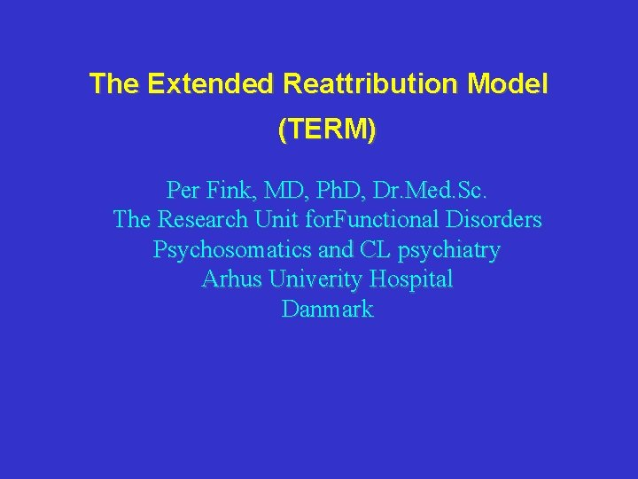 The Extended Reattribution Model (TERM) Per Fink, MD, Ph. D, Dr. Med. Sc. The