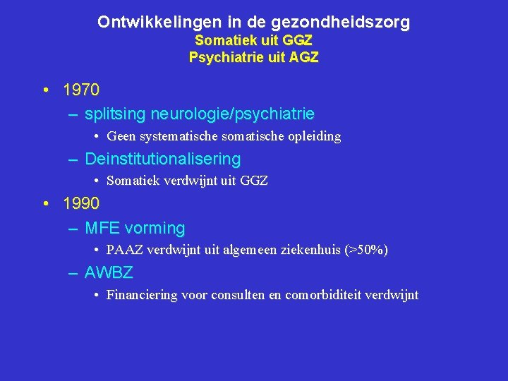 Ontwikkelingen in de gezondheidszorg Somatiek uit GGZ Psychiatrie uit AGZ • 1970 – splitsing