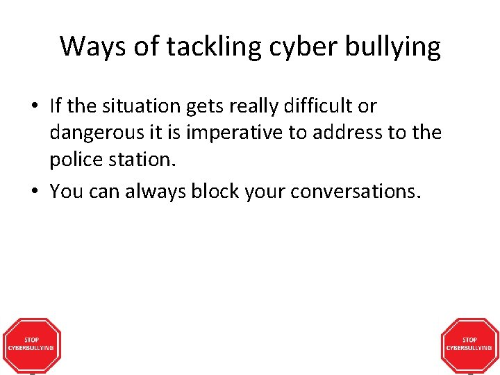 Ways of tackling cyber bullying • If the situation gets really difficult or dangerous