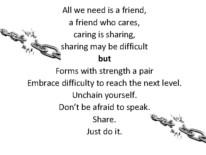 All we need is a friend, a friend who cares, caring is sharing, sharing