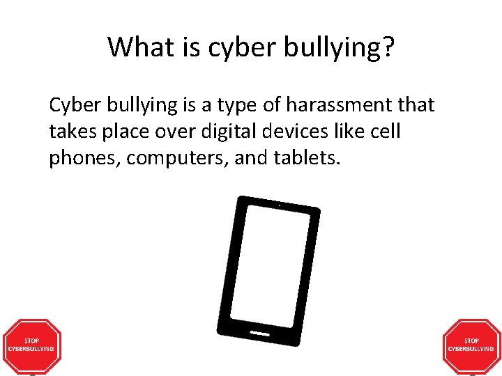 What is cyber bullying? Cyber bullying is a type of harassment that takes place