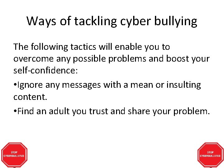 Ways of tackling cyber bullying The following tactics will enable you to overcome any