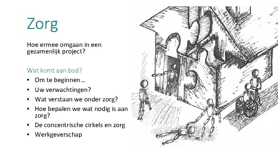 Zorg Hoe ermee omgaan in een gezamenlijk project? Wat komt aan bod? • Om