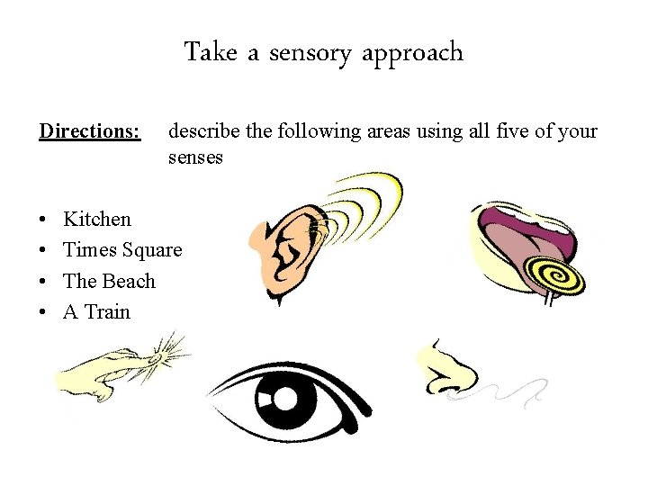 Take a sensory approach Directions: • • describe the following areas using all five
