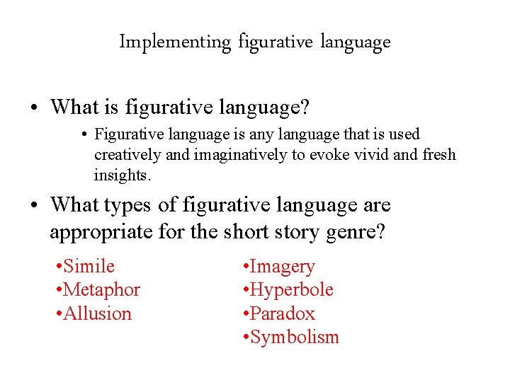 Implementing figurative language • What is figurative language? • Figurative language is any language