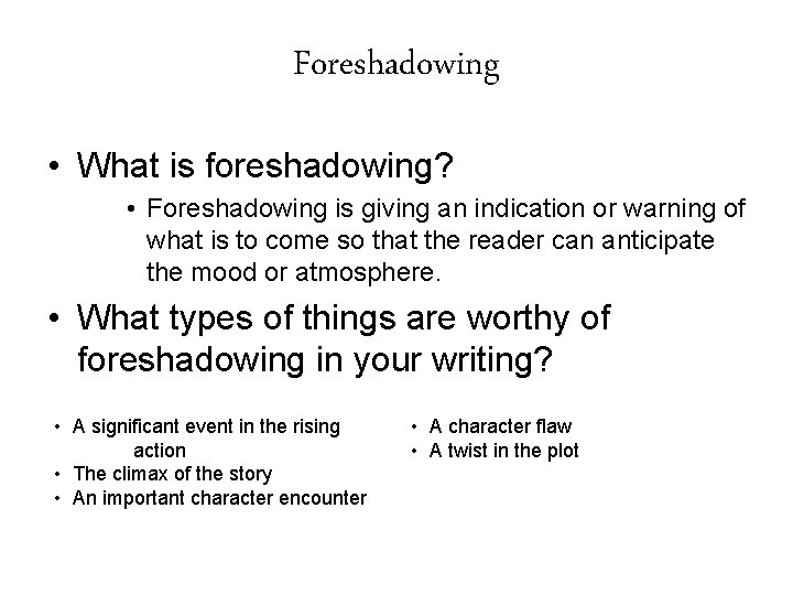 Foreshadowing • What is foreshadowing? • Foreshadowing is giving an indication or warning of