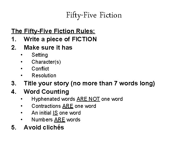 Fifty-Five Fiction The Fifty-Five Fiction Rules: 1. Write a piece of FICTION 2. Make